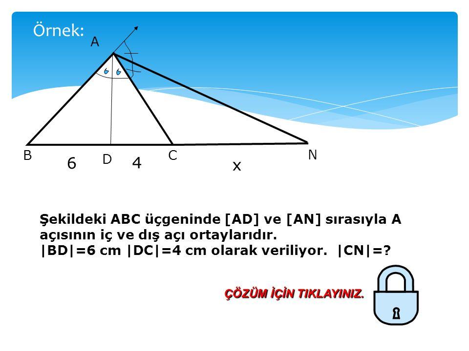 Örnek: A. N. C. B. D. 6. x. 4. Şekildeki ABC üçgeninde [AD] ve [AN] sırasıyla A açısının iç ve dış açı ortaylarıdır.